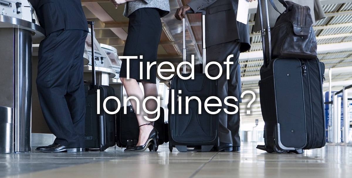 TIRED OF LONG LINES